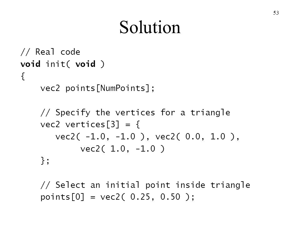 Solution // Real code void init( void ) { vec2 points[NumPoints];
